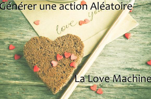 Générer une action Aléatoire – La love machine !